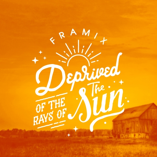 Framix, Deprived of the rays of the sun