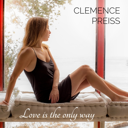 Clémence Preiss, Love is the only way