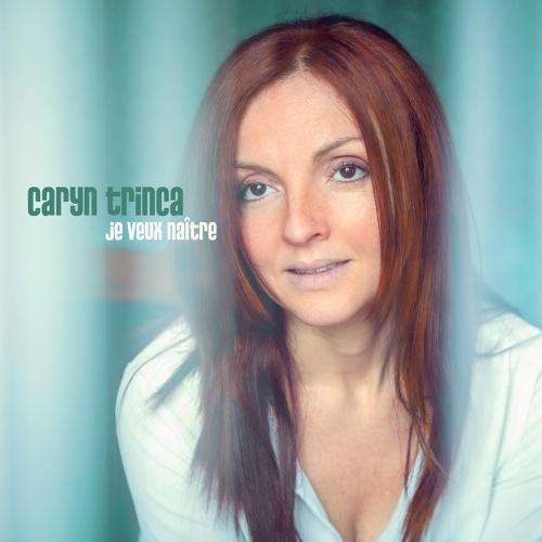 Je veux naitre, Caryn Trinca